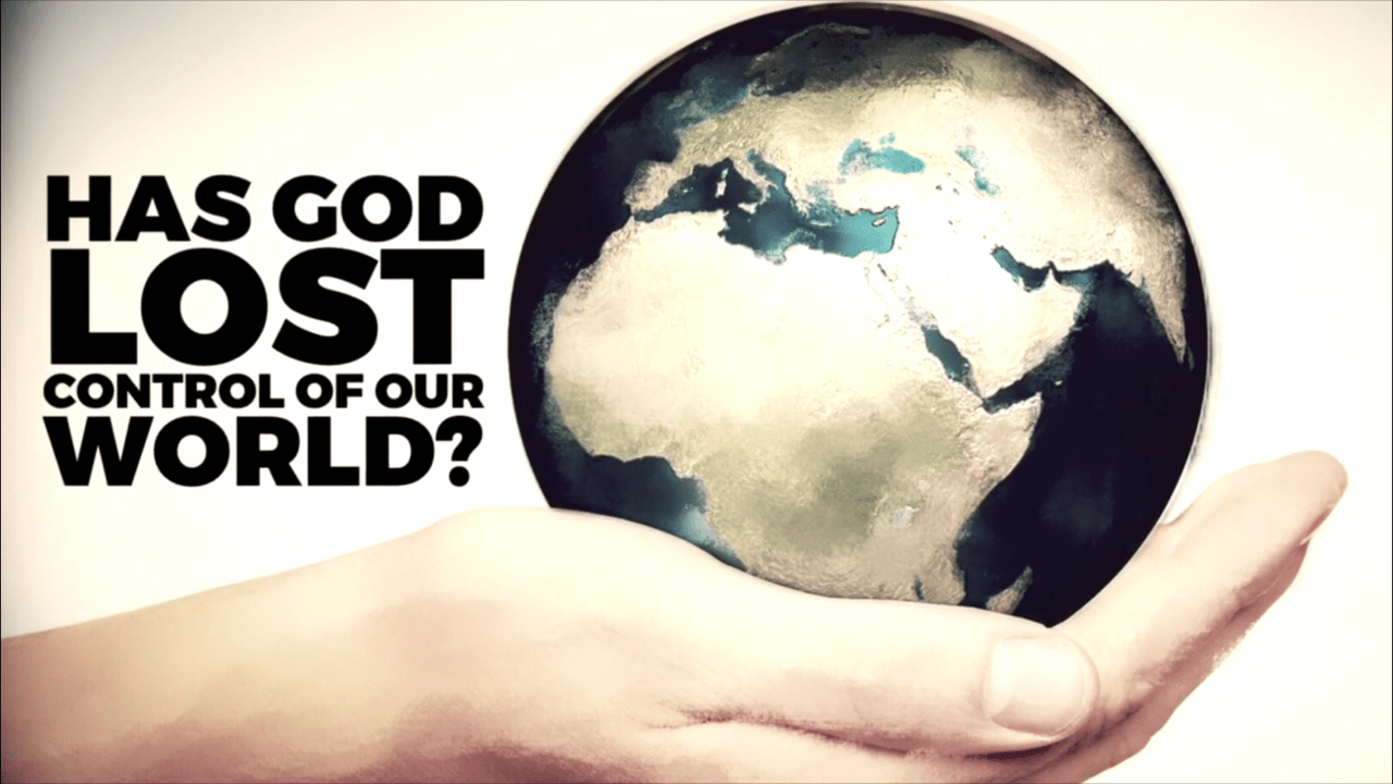 Has God Lost Control of Our World?
