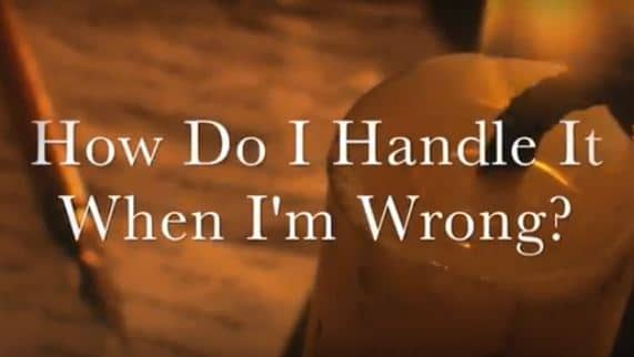 VIDEO: Moments that Matter – How Do I Handle it When I am Wrong?