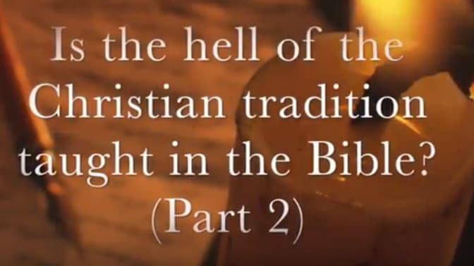 VIDEO: Moments that Matter – Is the Hell of Christian Tradition Taught in the Bible? Part II