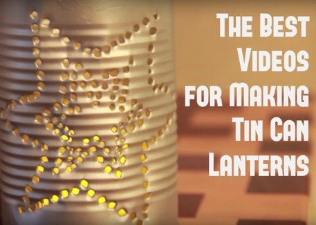 How to Make a Tin Can Lantern (videos)