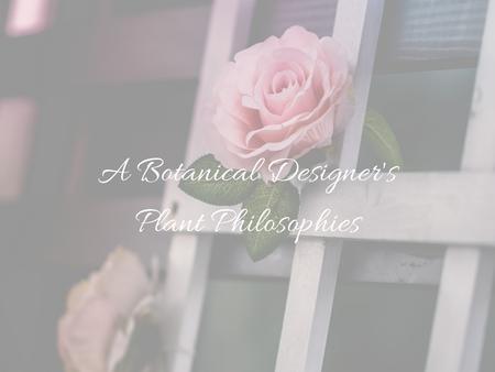 A Botanical Designer's Plant Philosophies