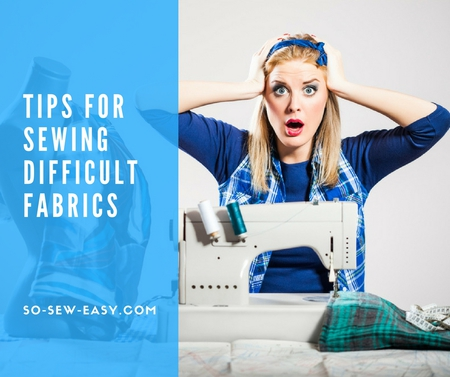 Quick Tips For Sewing Difficult Fabrics