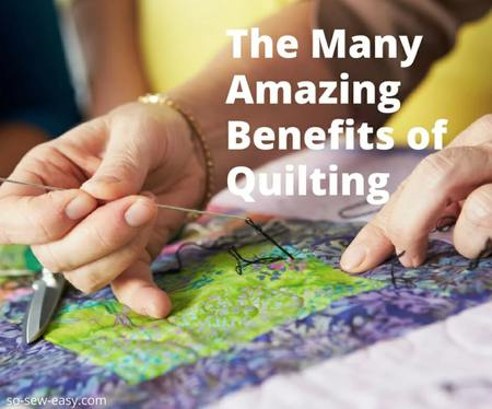 The Many Amazing Benefits of Quilting