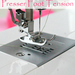 Sewing machine presser foot tension adjustment