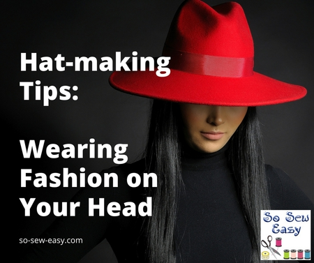 Hat-making Tips: Wearing Fashion on Your Head