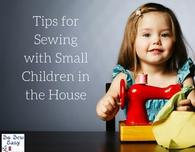 Tips for Sewing with Small Children in the House