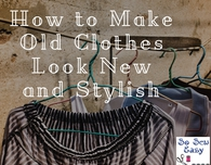 How to Make Old Clothes Look New and Stylish
