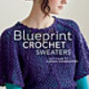 cover of Blueprint Crochet Sweaters