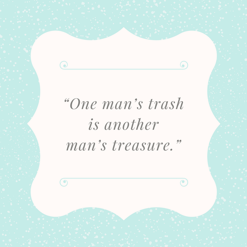 One man's trash is another man's treasure.
