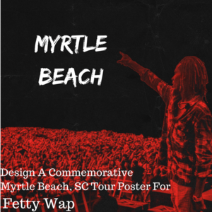 Design a Myrtle Beach Tour Poster for Fetty Wap