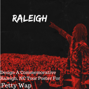 Design a Raleigh Tour Poster for Fetty Wap