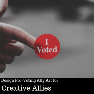 Design Ally Art to Encourage Voting for Creative Allies