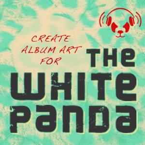 Design Album Art for The White Panda