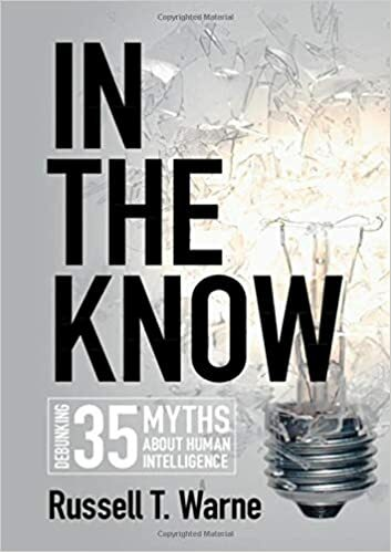 In the Know: Debunking 35 Myths about Human Intelligence by Russell T. Warne