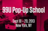 Image for The 99U Pop-Up School NYC: Get Schooled on the Skills You Need to Make Ideas Happen.