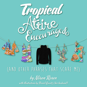 Tropical Attire Encouraged (and Other Phrases That Scare Me)