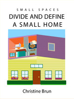 Small Spaces: Divide and Define a Small Home