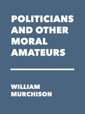 Politicians and Other Moral Amateurs