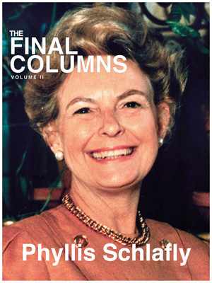 The Final Columns of Phyllis Schlafly: Volume II