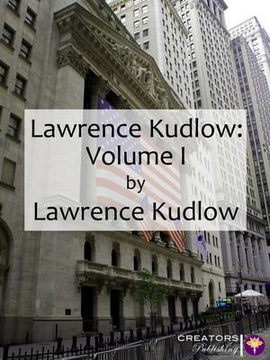 Lawrence Kudlow: Volume I