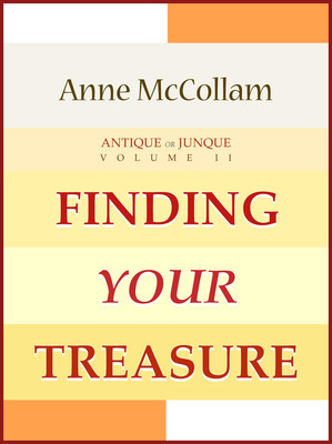 Antique or Junque Volume II:  Finding Your Treasure