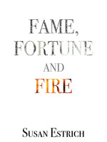 Fame, Fortune and Fire