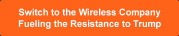 Switch to the Wireless Company Fueling the Resistance to Trump