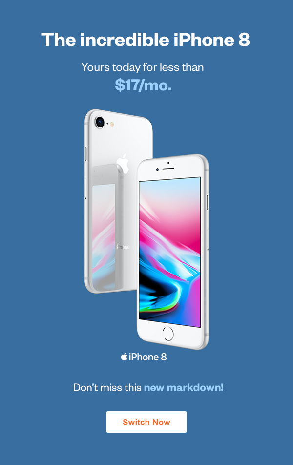 The Incredible iPhone 8. Yours today for less than $17/mo. Click here to join now.