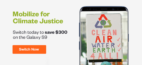 Mobilize for Climate Justice. Click here to switch to CREDO and save $300 on the Galaxy S9