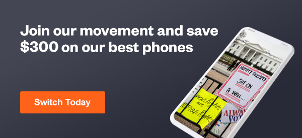 Join our movement and save $300 on our best phones. Click here to switch today.