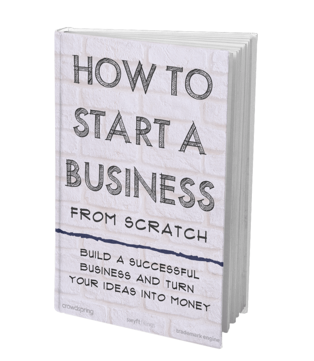How to Start a Business From Scratch: Build a Successful Business and Turn Your Ideas Into Money