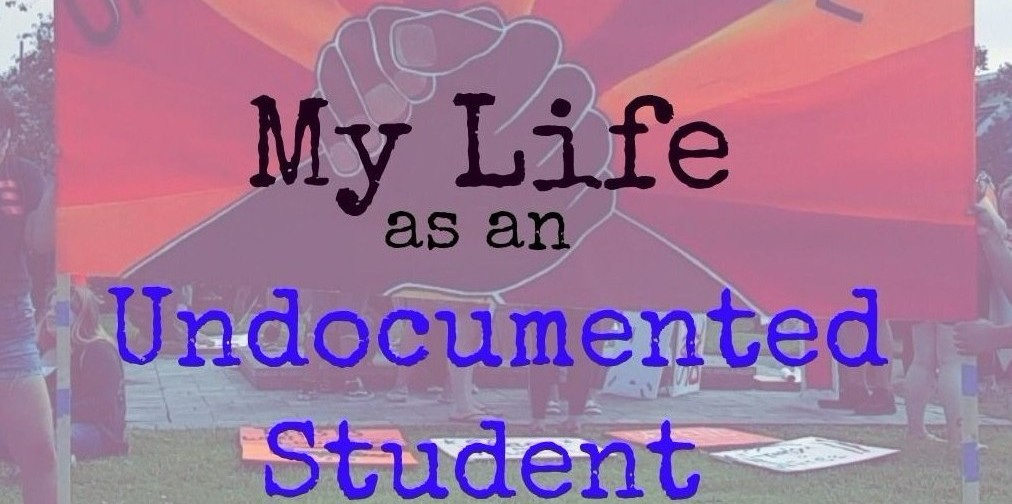 I am an undocumented student at CSUMB... Read my story
