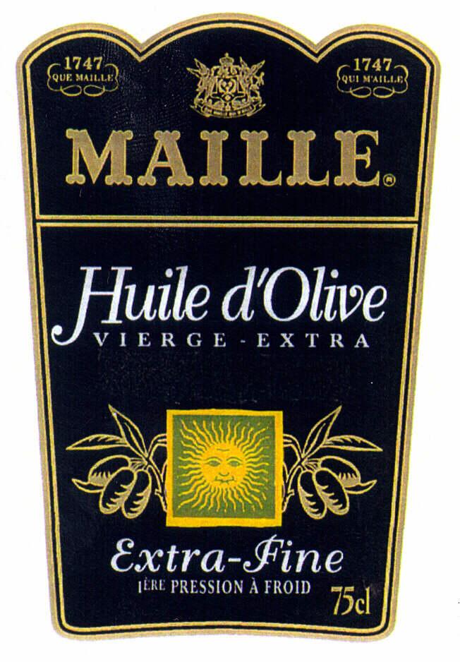 1747 QUE MAILLE 1747 QUI M'AILLE MAILLE Huile d'Olive VIERGE-EXTRA Extra-Fine 1ÈRE PRESSION À FROID 75 cl