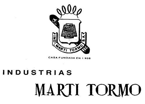 INDUSTRIAS MARTI TORMO, casa fundada en 1908 IND MARTI TORMO S.A.