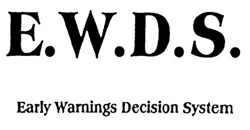 E.W.D.S. Early Warnings Decision System