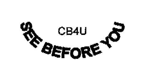 CB4U SEE BEFORE YOU
