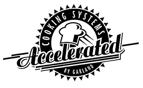 COOKING SYSTEMS Accelerated BY GARLAND