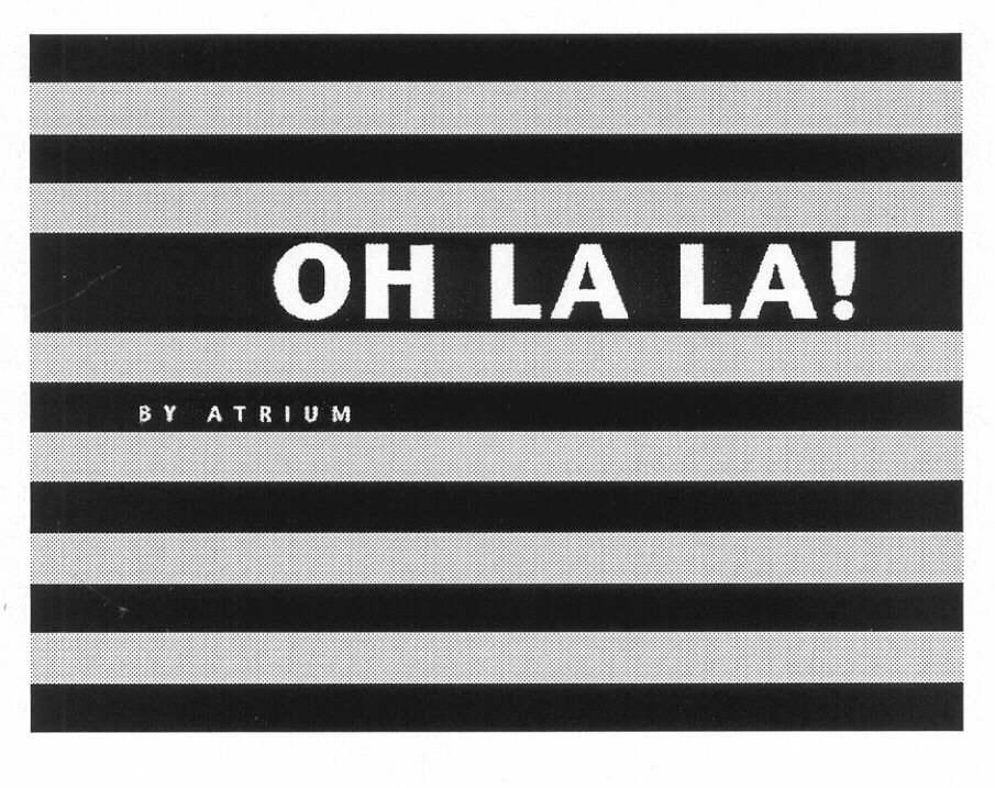 OH LA LA! BY ATRIUM
