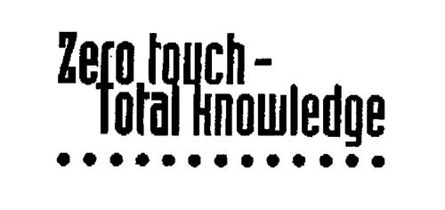 Zero touch - Total knowledge