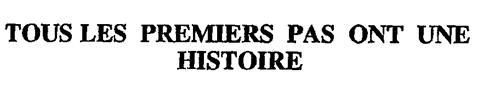 TOUS LES PREMIERS PAS ONT UNE HISTOIRE