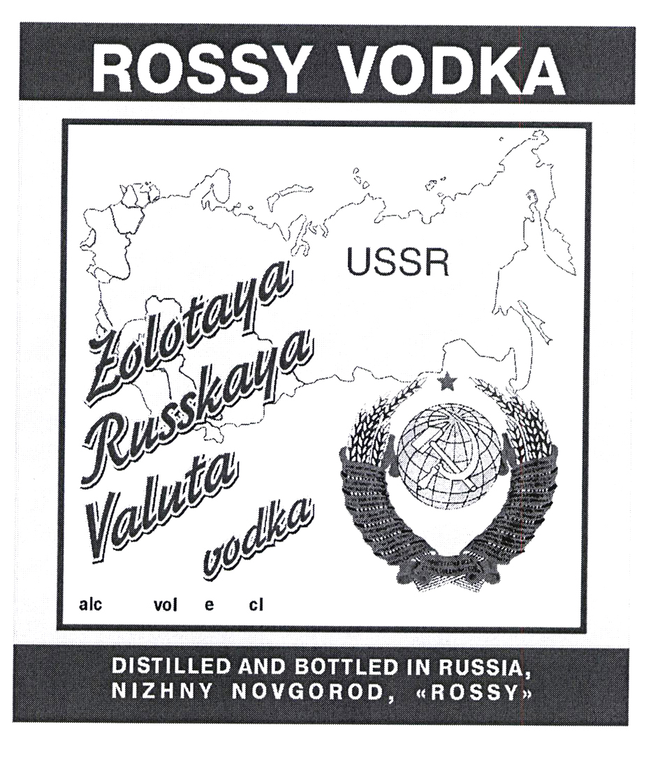 "ROSSY VODKA Zolotaya Russkaya Valuta vodka USSR DISTILLED AND BOTTLED IN RUSSIA, NIZHNY NOVGOROD, ""ROSSY"""