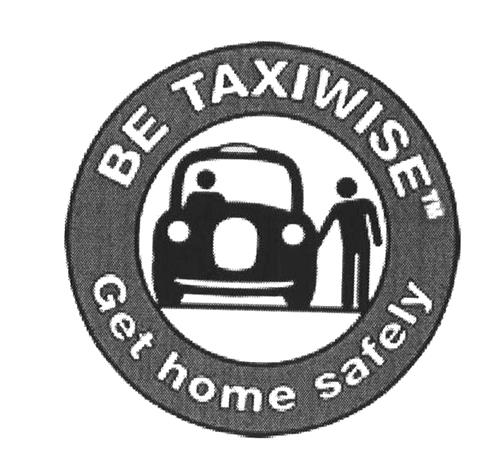 BE TAXIWISE Get home safely