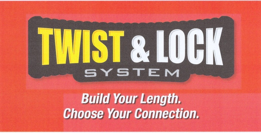 TWIST & LOCK SYSTEM Build Your Length. Choose Your Connection.