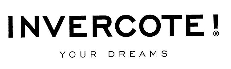 INVERCOTE! YOUR DREAMS