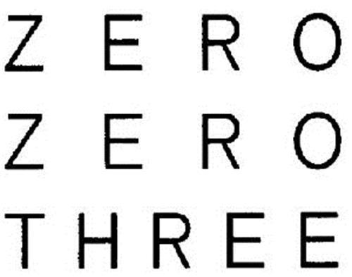 ZERO ZERO THREE