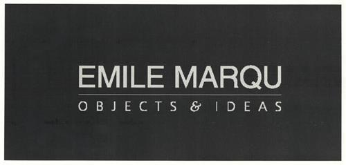 EMILE MARQU OBJECTS & IDEAS