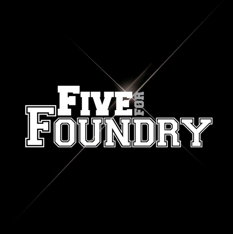 """FIVE FOR FOUNDRY"""