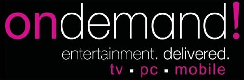 ondemand! entertainment.delivered.tv.pc.mobile