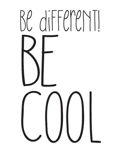 be different! BE COOL