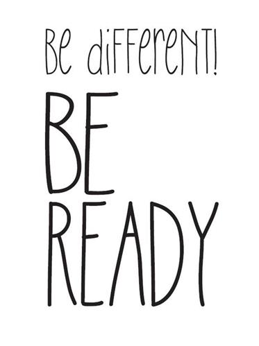 be different! BE READY